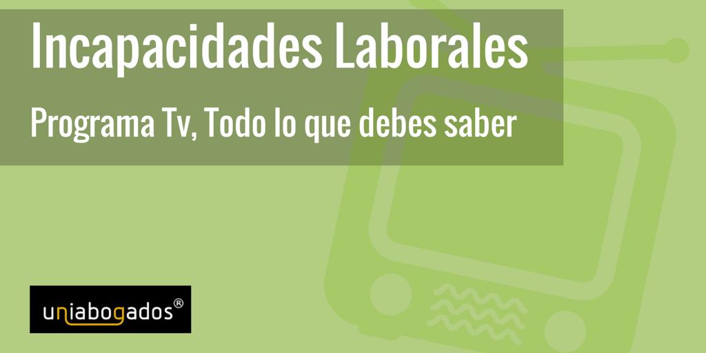 Incapacidades Laborales: Programa TV en @PtvMLG